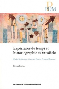 Expérience du temps et historiographie au XXe siècle : Michel de Certeau, François Furet et Fernand Dumont