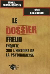 Le dossier Freud : Enquête sur l'histoire de la psychanalyse