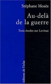 Au-delà de la guerre : Trois études sur Emmanuel Lévinas