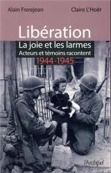 Libération : la joie et les larmes: Acteurs et témoins racontent (1944-1945)