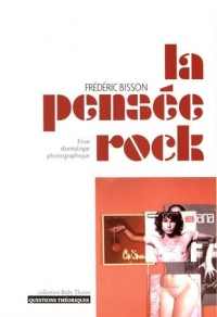 La pensée rock : Essai d'ontologie phonographique