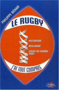 Le rugby, j'ai tout compris : Historique, réglement, coupe du monde 2007