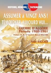 Assumer à vingt ans ! Témoigner aujourd'hui... Guerre d'Algérie Période 1960 - 1961