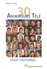 30 Animateurs Télé vous racontent...