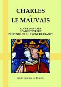 Charles dit le Mauvais, Roi de Navarre, Comte d'Evreux, Prétendant au Trone de France
