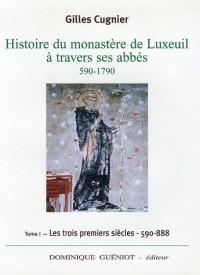 Histoire du monastère de Luxeuil à travers ses abbés, 590-1790. : Volume 1, les trois premiers siècles, 590-888