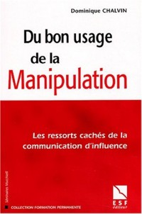 Du bon usage de la manipulation. Les ressorts cachés de la communication d'influence
