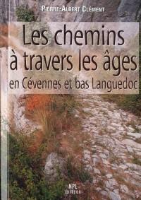Chemins a Travers les Ages en Cévennes et Bas Languedoc (les)