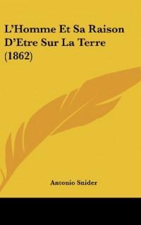 L'Homme Et Sa Raison D'Etre Sur La Terre (1862)