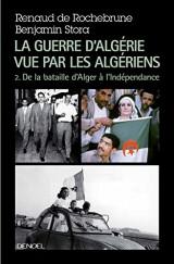 La guerre d'Algérie vue par les Algériens (Tome 2-De la bataille d'Alger à l'indépendance): de 1957 à l'Indépendance