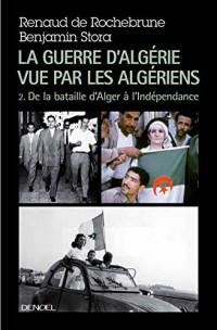 La guerre d'Algérie vue par les Algériens (Tome 2-Le temps de la politique (De la bataille d'Alger à l'indépendance)): de 1957 à l'Indépendance