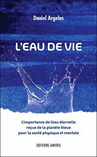 L'eau de vie - L'importance de l'eau éternelle reçue de la planète bleue pour la santé physique et mentale