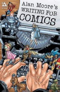 Alan Moore's Writing For Comics Volume 1