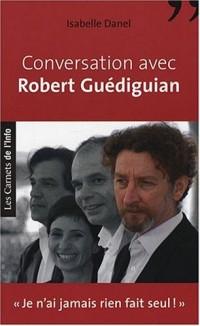 Conversation avec Robert Guédiguian : Je n'ai jamais rien fait seul !