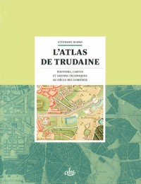 L'atlas de Trudaine : Pouvoirs, cartes et savoirs techniques au siècle des Lumières