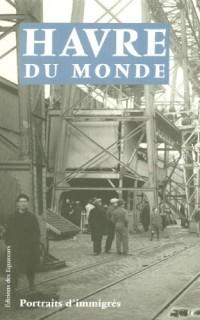 Havre du Monde Portraits d'Immigres