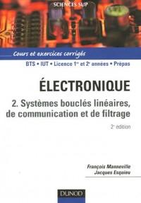 Electronique : Tome 2, Systèmes bouclés linéaires, de communication et de filtrage