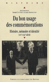 Du bon usage des commemorations: Histoire, mémoire, identité, XVIe-XXIe siècles