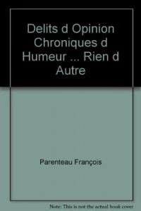 Delits d Opinion Chroniques d Humeur ... Rien d Autre