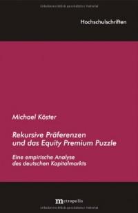 Rekursive Präferenzen und das Equity Premium Puzzle: Eine empirische Analyse des deutschen Kapitalmarkts (Livre en allemand)