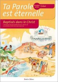 Ta parole est éternelle. Baptisés dans le Christ : Première année - Enfant