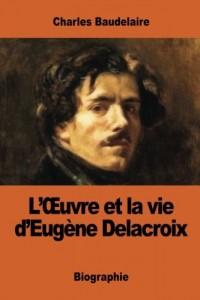 L'Œuvre et la vie d'Eugène Delacroix