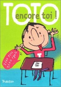 Toto, encore toi !