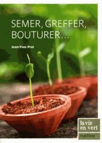 Semer,Greffer,Bouturer...