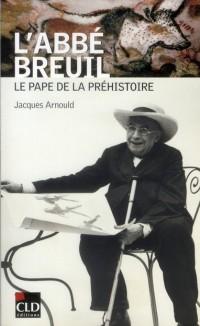 Henri Breuil, l'Abbe des Cavernes