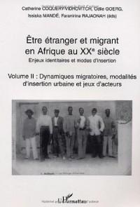 Etre étranger et migrant en Afrique au XXe siècle . : Enjeux identitaires et modes d'insertion . Tome 2 : Dynamiques migratoires, modalités d'insertion urbaine et jeux d'acteurs