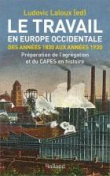Le Travail en Europe Occidentale des Annees 1830 aux Annees 1930 - Preparation l'Agregation de Geogr