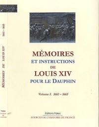 Mémoires et instructions de Louis XIV pour le Dauphin : Volume 1 (1661-1665)