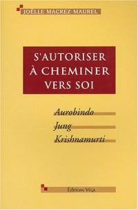 S'autoriser à cheminer vers soi : Aurobindo, Jung, Krishnamurti