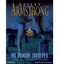 No Humans Involved (Library) (Women of the Otherworld #07) - IPS Armstrong, Kelley ( Author ) May-29-2007 Compact Disc