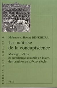 La maitrise de la concupiscence : Mariage, célibat et continence sexuelle en Islam , des origines au Xe /XVIe siècle