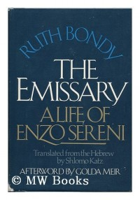 The Emissary : a Life of Enzo Sereni / Ruth Bondy ; Translated from the Hebrew by Shlomo Katz ; with an Afterword by Golda Meir