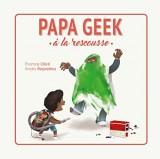 Papa geek - tome 1 - Papa geek à la rescousse !