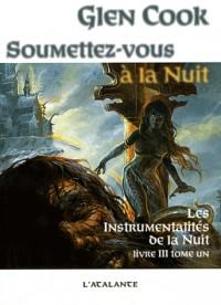 Les instrumentalités de la Nuit, Tome 1 : Soumettez-vous à la nuit