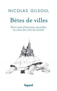 Bêtes de villes: Petit traité d'histoires naturelles au coeur des cités du monde