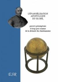 L'Evangelisation Apostolique Du Globe, Preuve Péremptoire Et Trop Peu Connue De La Divinité Du Christiannisme - (1 Volume)