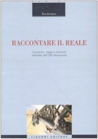 Raccontare il reale. Cronache, viaggi e memorie nell'Italia dell'Otto-Novecento