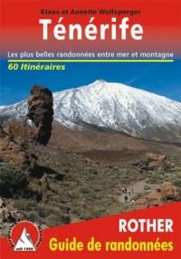 Ténérife - Les 60 plus belles randonnées entre mer et montagne.