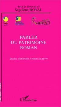Parler du patrimoine roman : Enjeux, démarches et mises en oeuvre