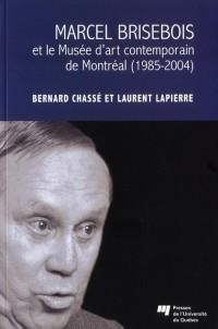 Marcel Brisebois et le Musee d Art Contemporain de Montreal 1985 2004