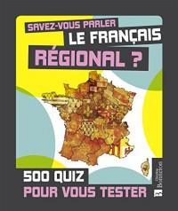 Savez-vous parler le français régional ? : 500 quiz pour vous tester