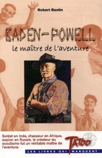 Baden-Powell : Le maître de l'aventure