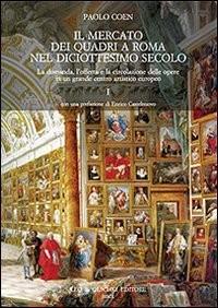 Il Mercato Dei Quadri a Roma Nel Diciottesimo Secolo. la Domanda, l'Offerta E la Circolazione Delle