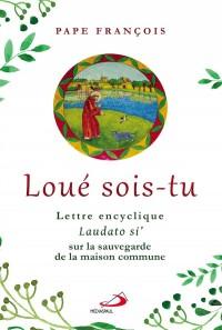 Loue Sois Tu - Lettre encyclique laudato si' sur la sauvegarde de la maison commune