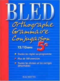 Bled : Orthographe Grammaire Conjugaison 5ème, édition 2004