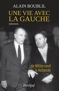 Une vie avec la gauche: De Mitterrand à Hollande
